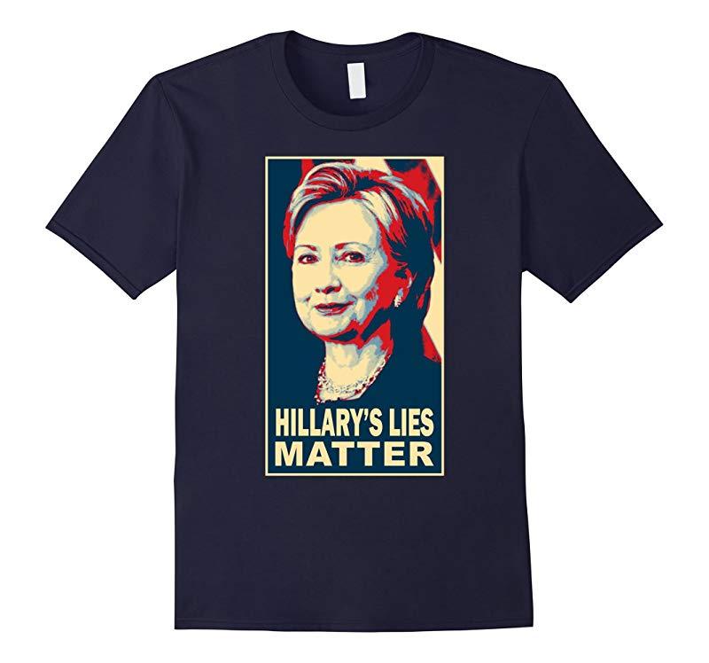 Anti Hillary Clinton Funny Hillarys Lies Matter T shirt-RT