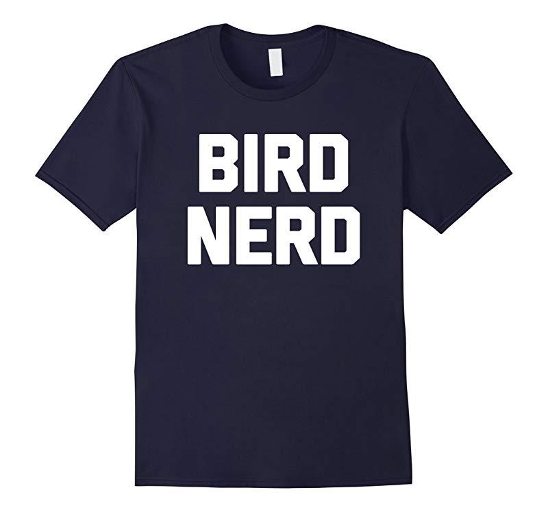 Bird Nerd T-Shirt funny saying sarcastic novelty humor geek-RT