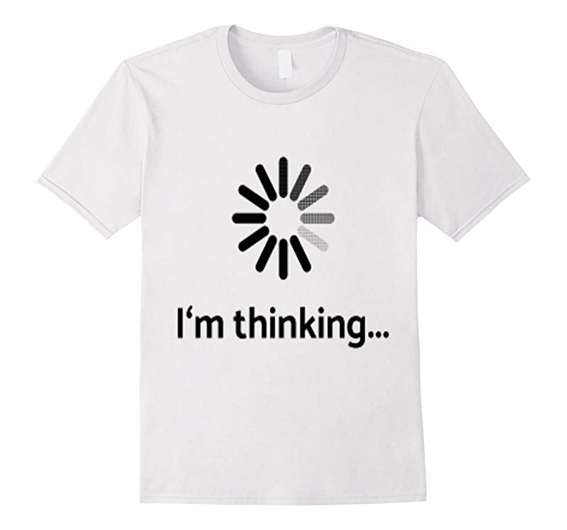 I'm Thinking T-shirt Loading computer graphic T shirt-CL