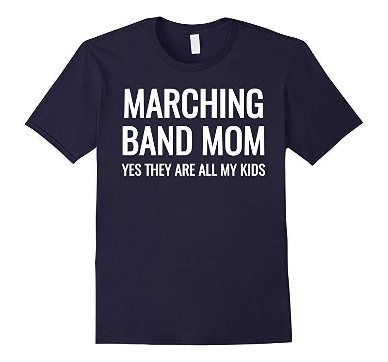 Marching Band Mom Yes They Are All My Kids Funny T-Shirts-Art
