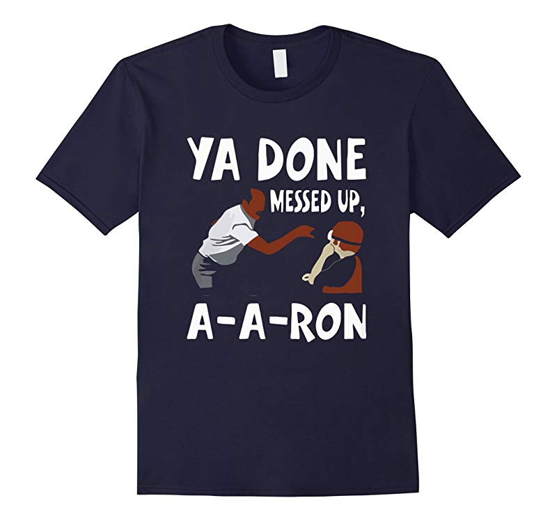 You Done Messed Up AARon T Shirt-T-Shirt