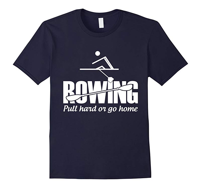 Rowing Pull Hard Or Go Home Sports T-Shirt-RT