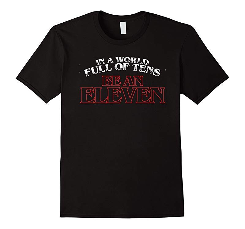 In A World Full Of Tens Be An Eleven Funny Gift T Shirt-RT