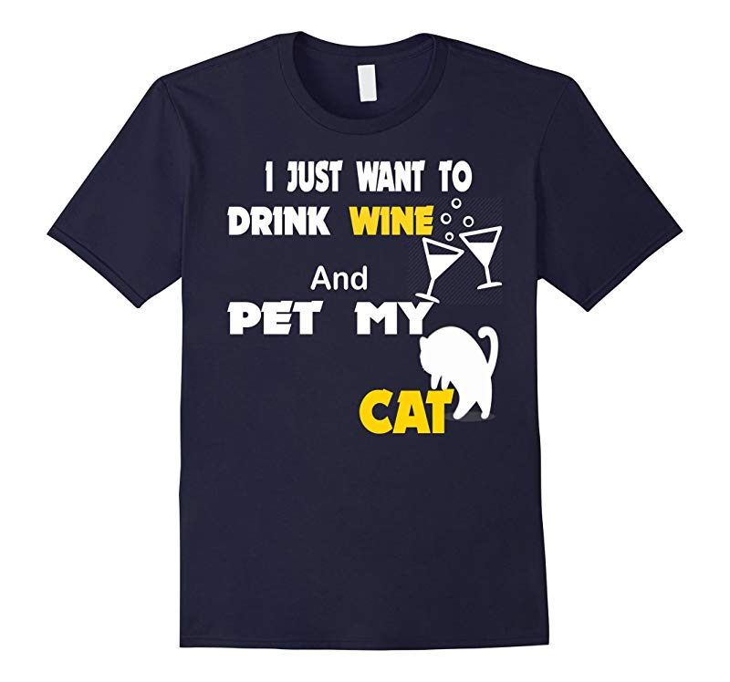 I JUST WANT TO DRINK WINE AND PET MY CAT T-Shirt-RT