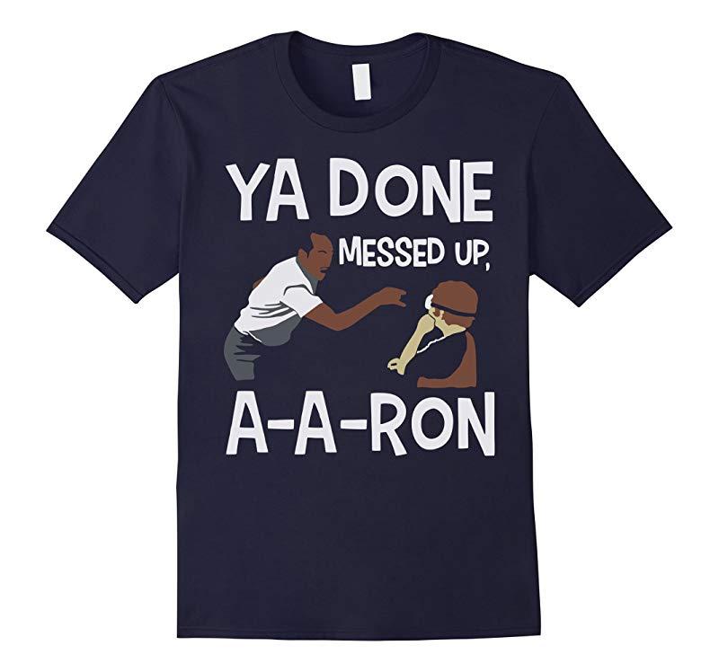 Ya Done Messed Up T-Shirt-RT