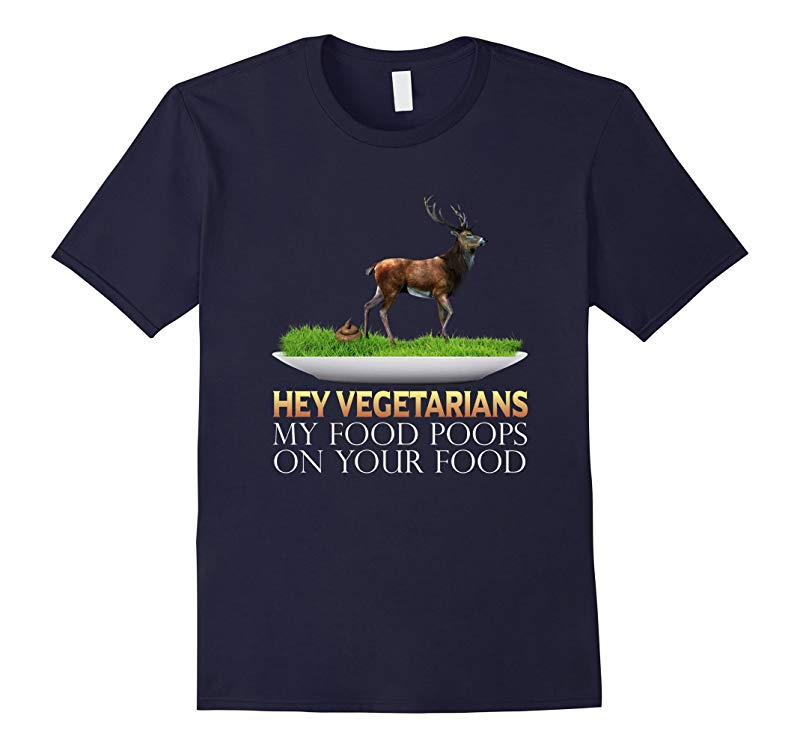 Funny t shirt Hey Vegetarians My food poops on your food-RT