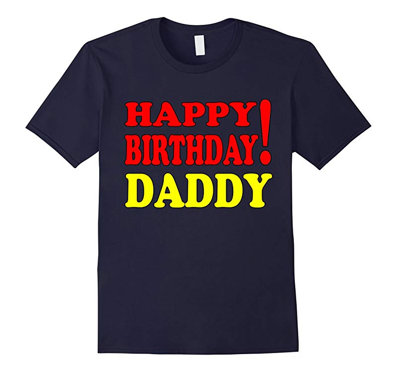 Coolest ideas gifts shirt Happy birthday to DADDY!-RT