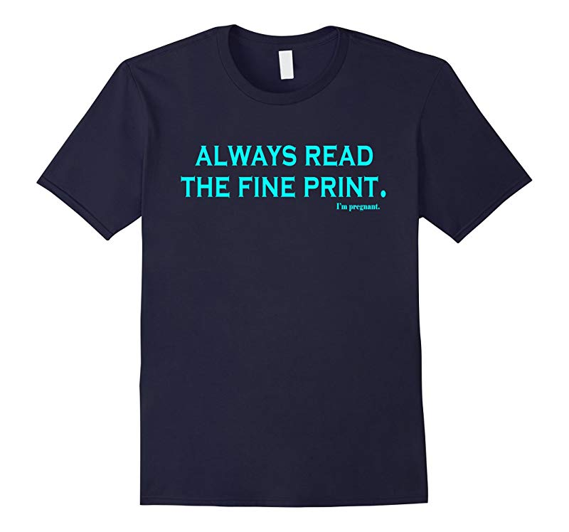 Always Read Fine Print Im Pregnant T shirt Pregnancy Tee-RT