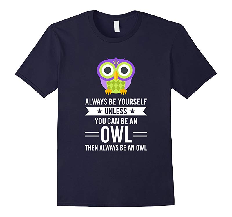 Always Be Yourself Unless You Can Be An Owl T-Shirt-RT