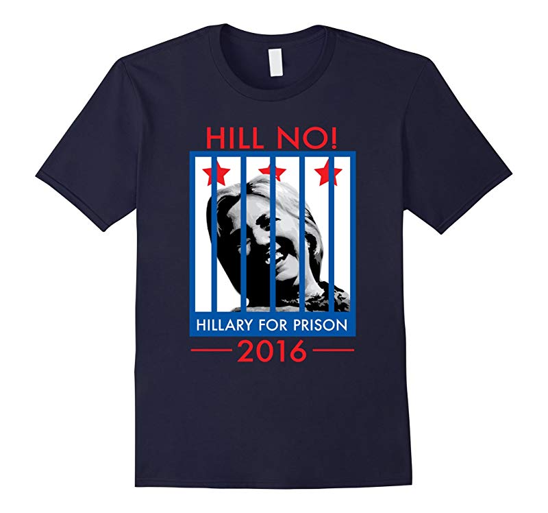 Hillary Clinton For Prison Hill No Funny Politics T-Shirt-RT