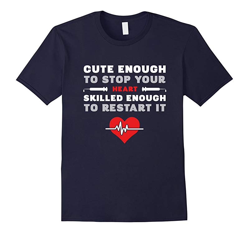Cute Enough To Stop Your Heart Skilled Enough To Restart It-RT