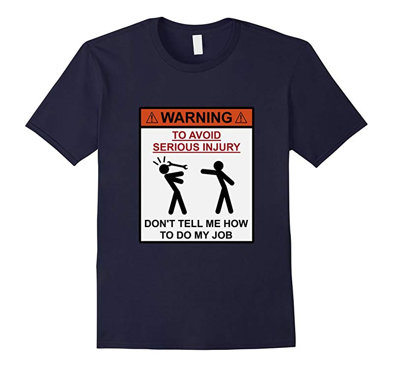 Warning T-Shirt To Avoid Injury Dont Tell How To Do My Job-TJ