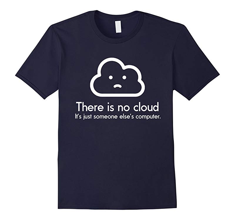 There Is No Cloud IT Joke Funny Programmer Geek Nerd T-shirt-RT