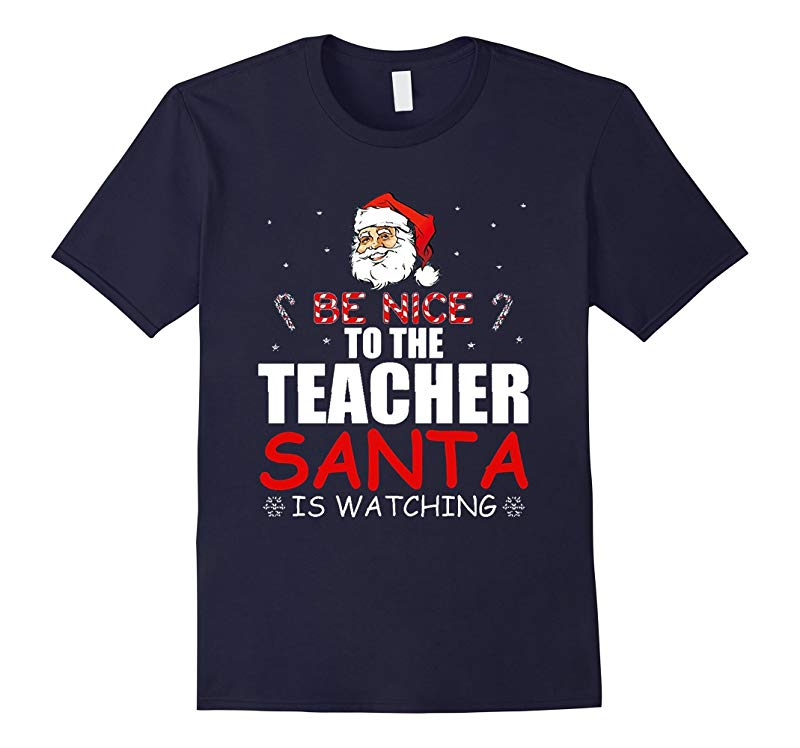 Be Nice To The Teacher Santa Is Watching Christmas T-shirt-RT