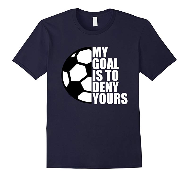 My Goal Is To Deny Yours Soccer Goalie Gift Funny T-Shirt-RT