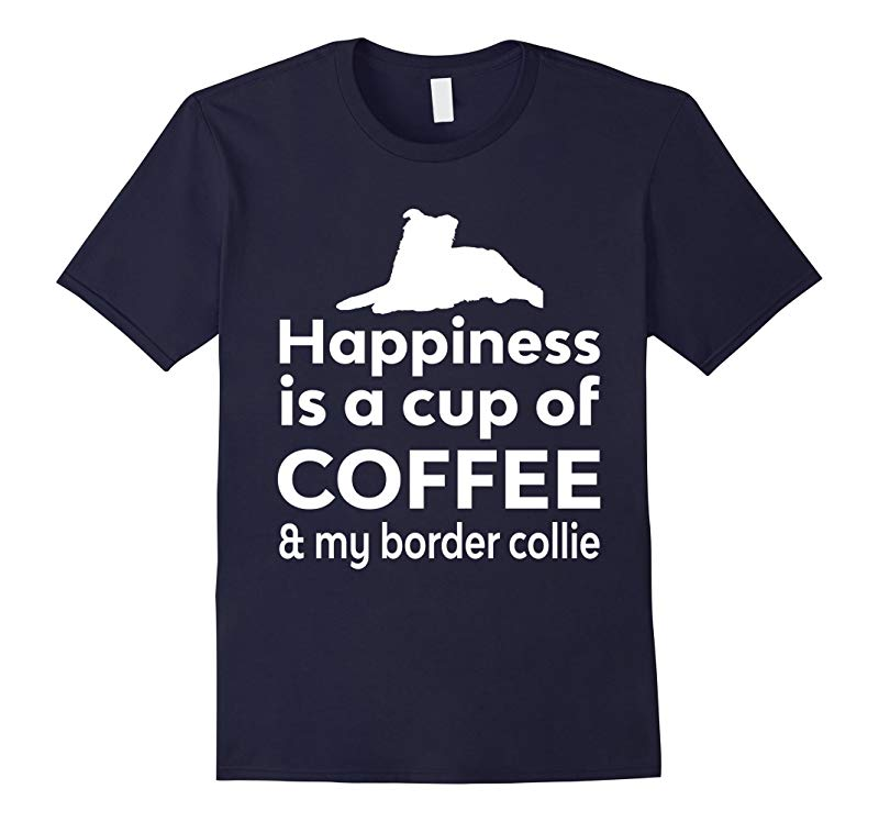 Happiness Coffee  Border Collie Cute Dog Gift T-Shirt-RT