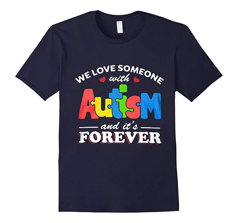 We Love Someone With Autism Shirt and Its Forever-RT