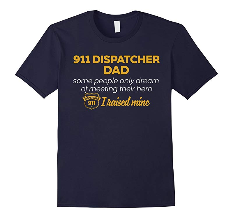 911 Dispatcher Dad T-Shirt I Raised Mine Hero 911 Dispatcher-CL