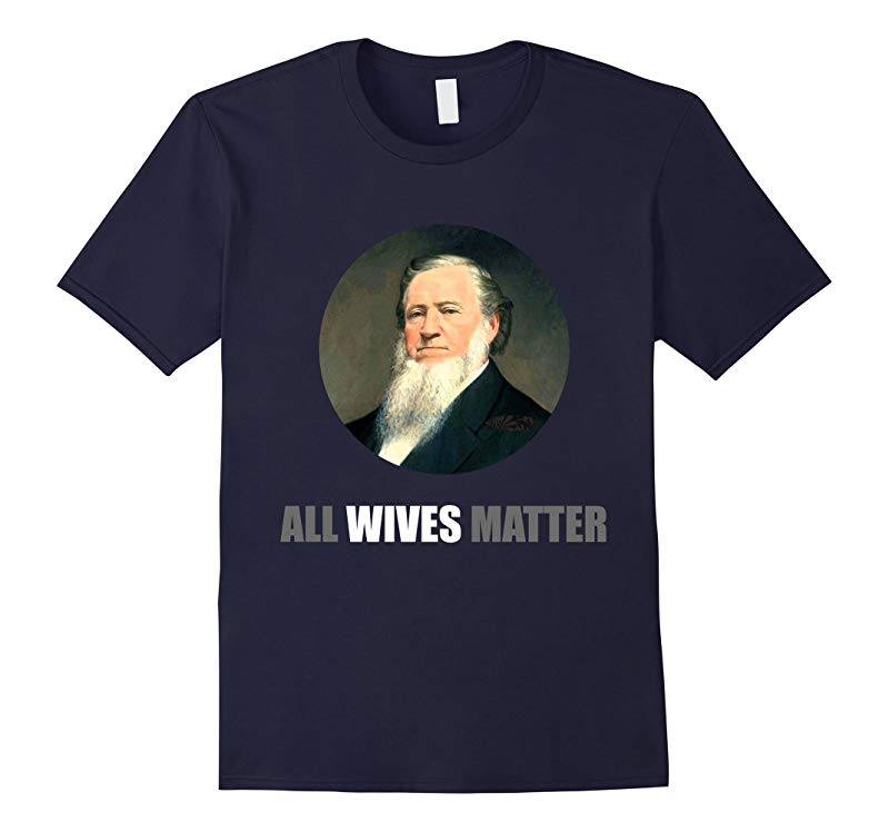Dank Meme Shirts: Ol' Brigham All Wives Matter Funny T-shirt-CL