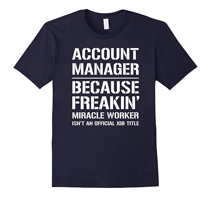 Account Manager Because Freakin Miracle Worker Job Title T-S-TH