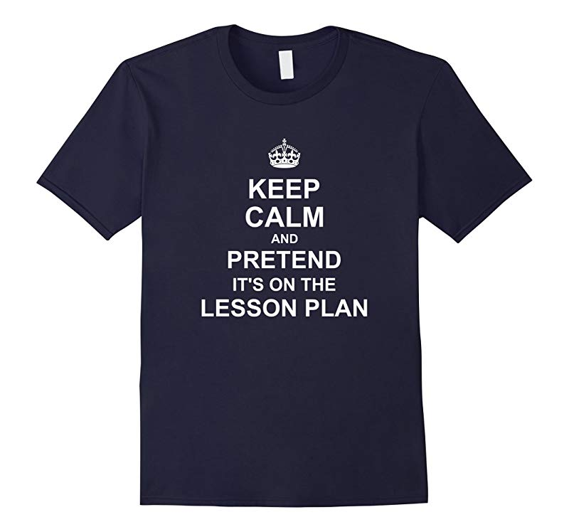 Keep Calm and Pretend its on the Lesson Plan T-shirt tshirt-RT