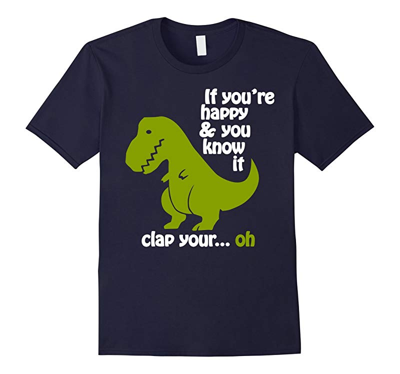 Funny Shirt - T-rex If youre happy  you know it-RT