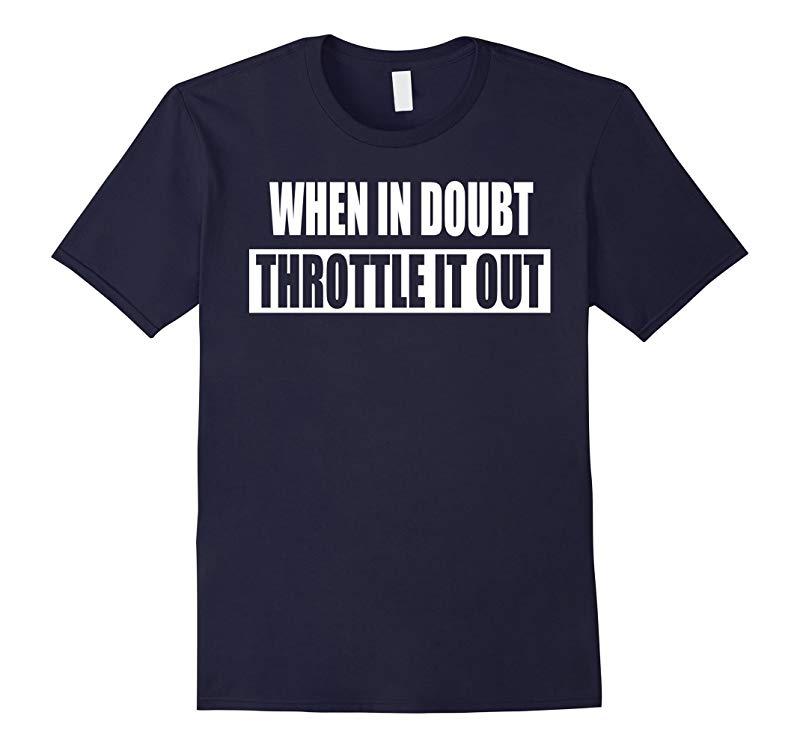 When In Doubt Throttle It Out Snowmobile Biker Tshirt-RT