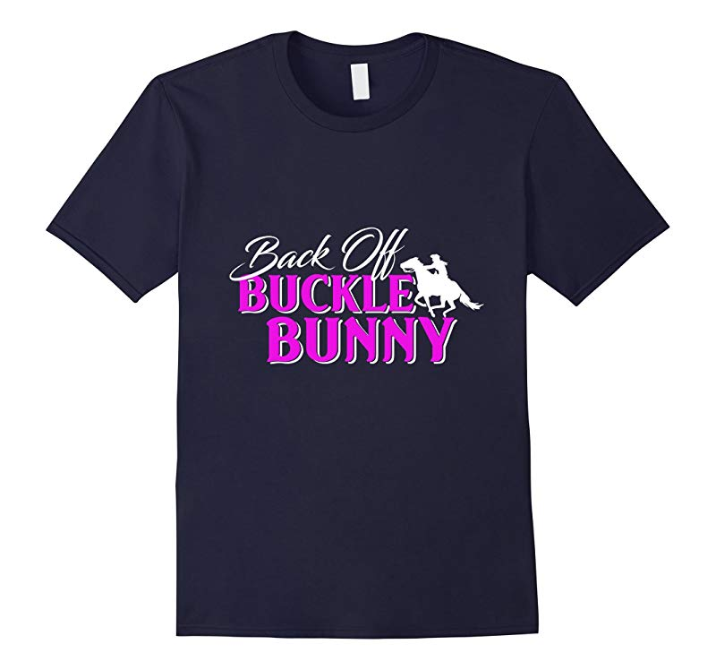 Buck Off Back Off Buckle Bunny Rodeo Cowboy Fun T-Shirt-TH