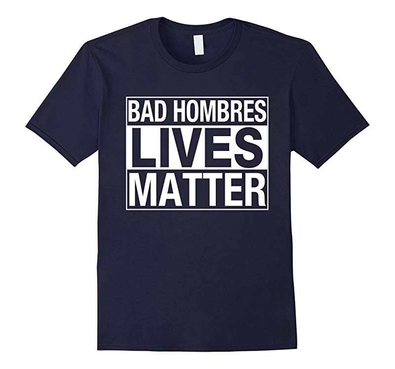 Bad Hombres Lives Matter Trump Debate Night Mexican Shirt-RT