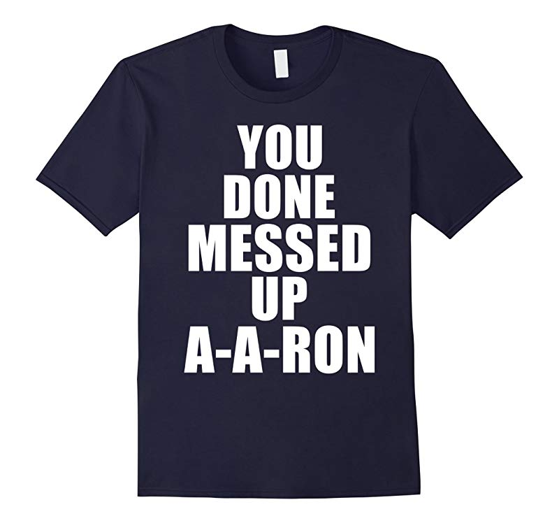 You Done Messed Up A-A RON Funny Novelty Meme Gift T-Shirt-RT