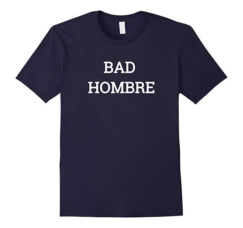 Bad Hombre Trump Election 2016 T-Shirt-RT