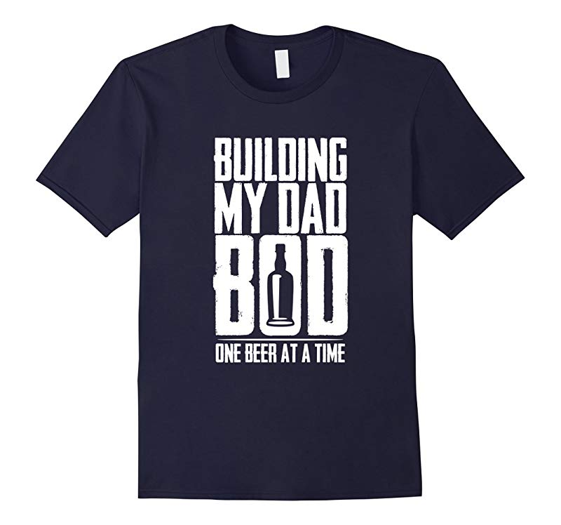 Building My Dad Bod One Beer A Time Cool Fathers Day Shirt-TH