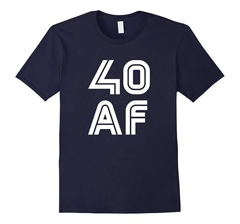 40 AF T Shirt 40th Birthday Tshirt 40 Years Yrs Old Gift Tee-RT