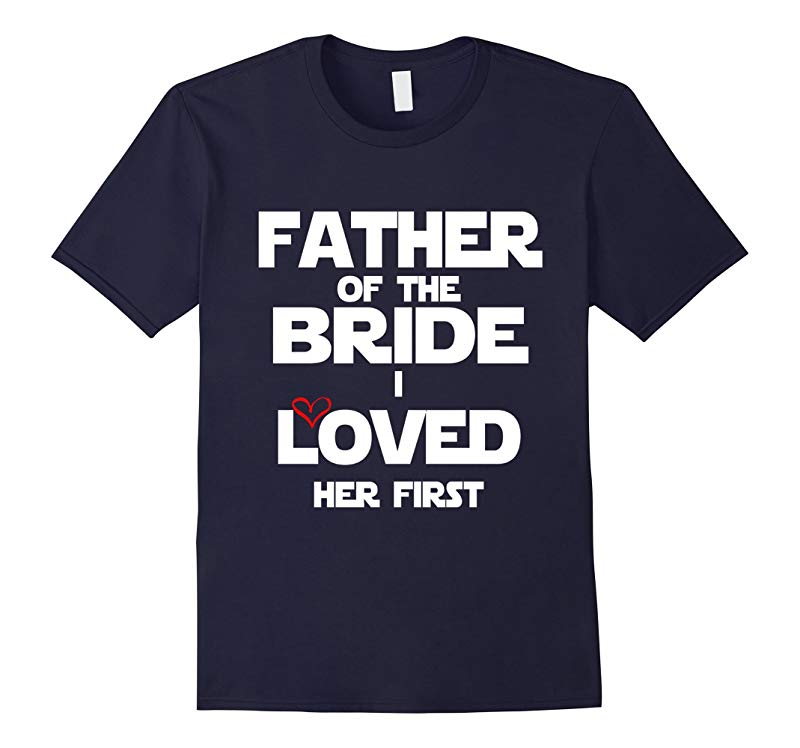 Father Of The Bride I loved her first shirt-RT
