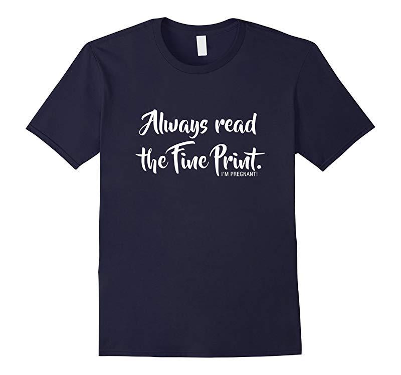 Always Read Fine Print Im Pregnant Shirt Funny Announcement-RT