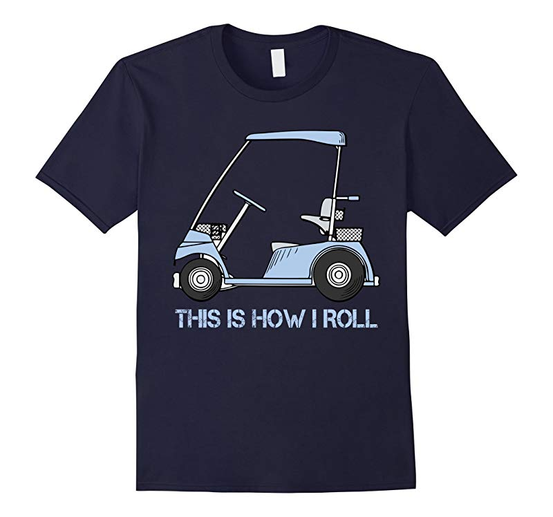 This is How I Roll Golf Cart T shirt-TH