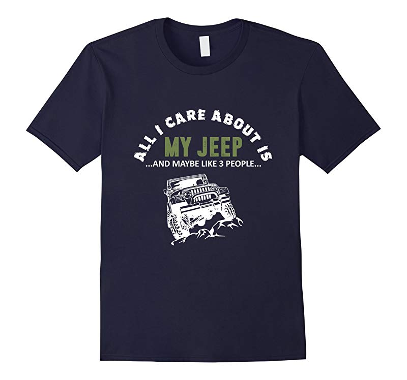 All I care about is My Jeep T-Shirt-RT