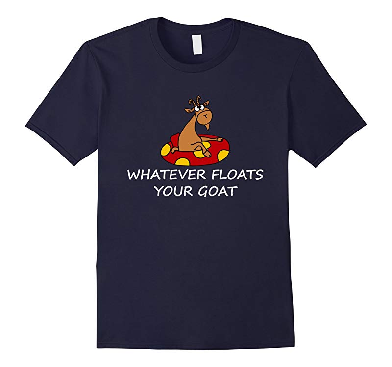 Whatever Floats Your Goat Funny Phrase T-Shirt-RT