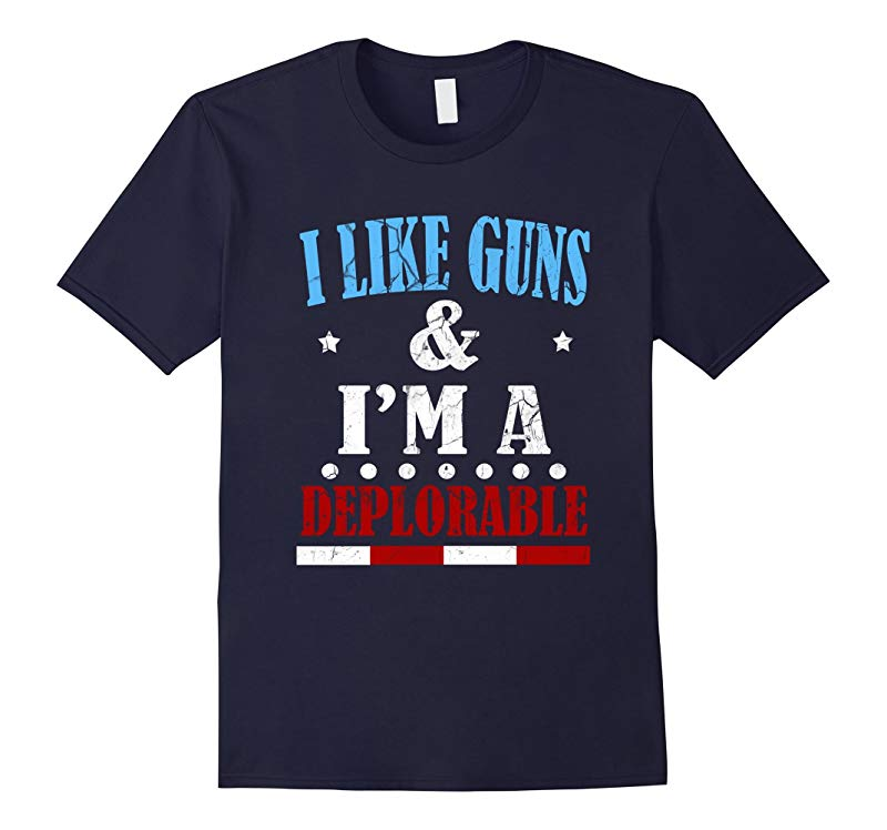 FUNNY I LIKE GUNS AND IM A DEPLORABLE T-SHIRT President 2016-RT