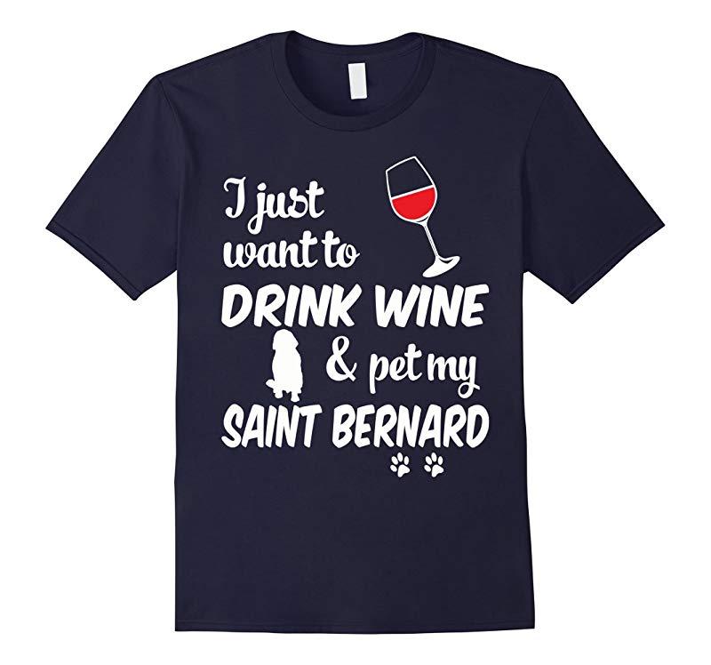 Just Want To Drink Wine  Pet Saint Bernard Funny T-Shirt-RT