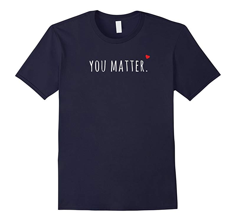 You Matter Heart Kindness Anti-Bullying T-Shirt-RT