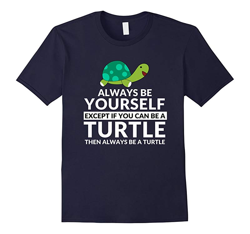 Always Be A Turtle Funny Turtle Lovers T-Shirt-RT