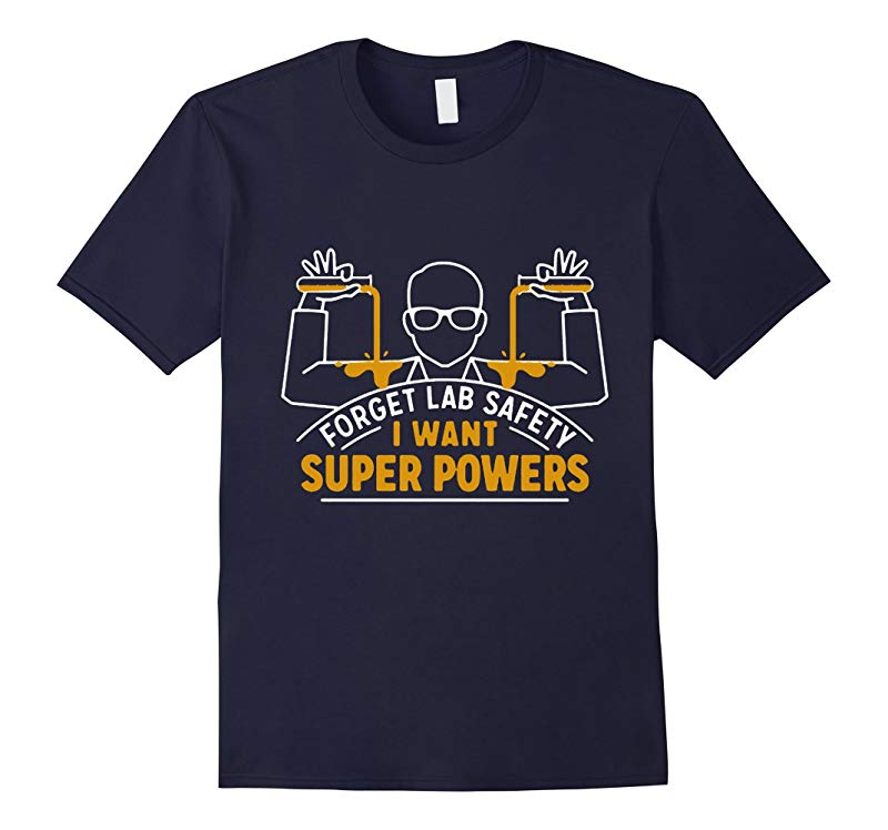 Forget lab safety Shirt - I Want Superpower T-Shirt-BN
