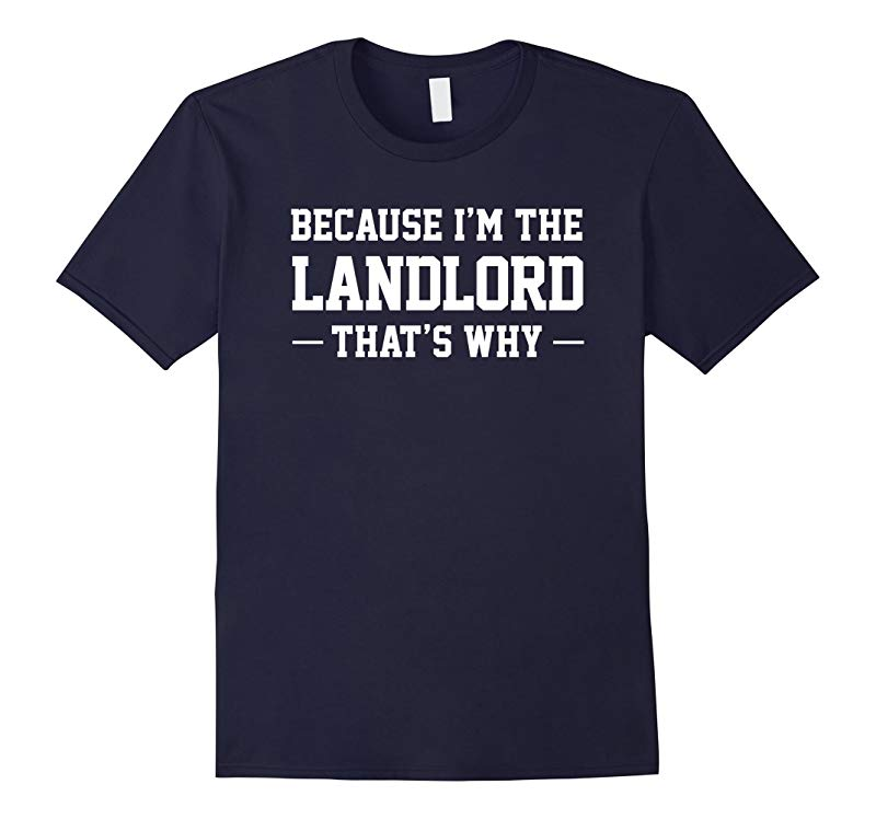 Because Im The Landlord Thats Why Funny Humor Tee-TJ
