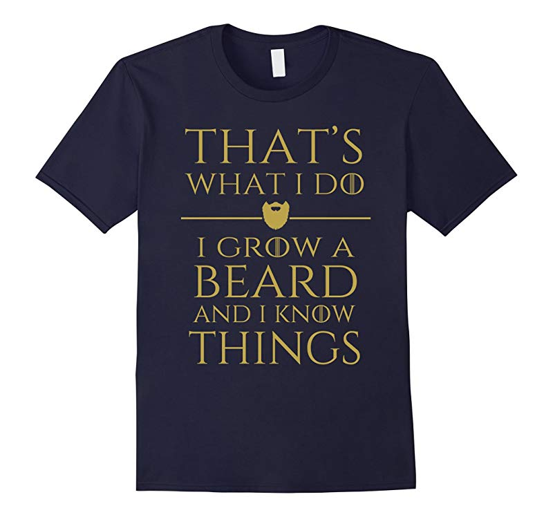 Thats what i do I grow a beard and i know things tshirt-BN