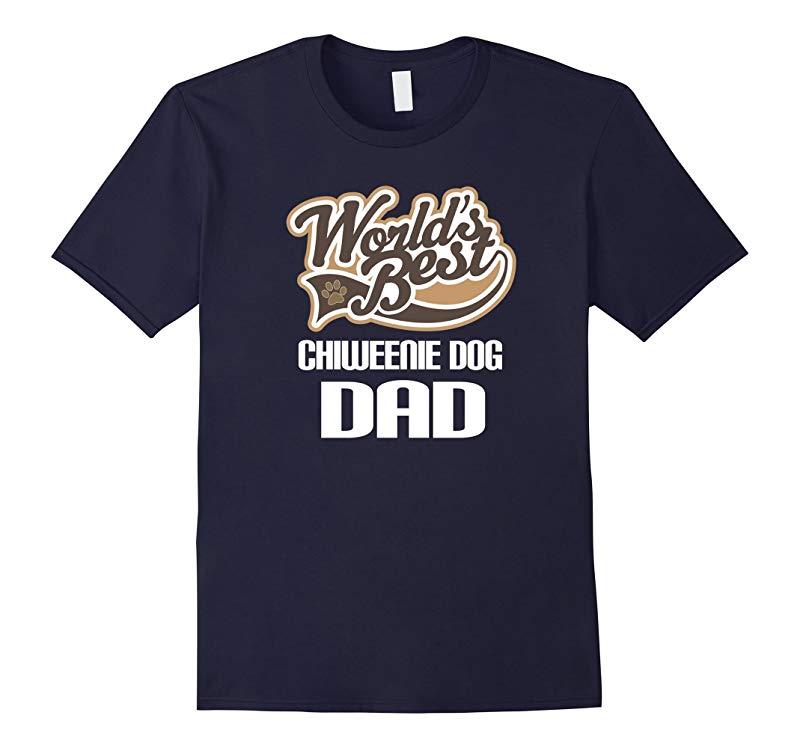 Chiweenie Dog Dad T-shirt Worlds Best Pet Owner Tee-RT