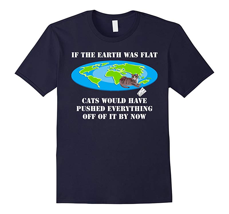 If The Earth Was Flat Cats Would Have Pushed Everything Off-Vaci