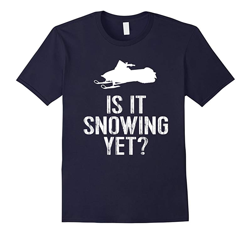 Funny Snowmobile Shirt: Is It Snowing Yet? Winter Snow Tee-RT