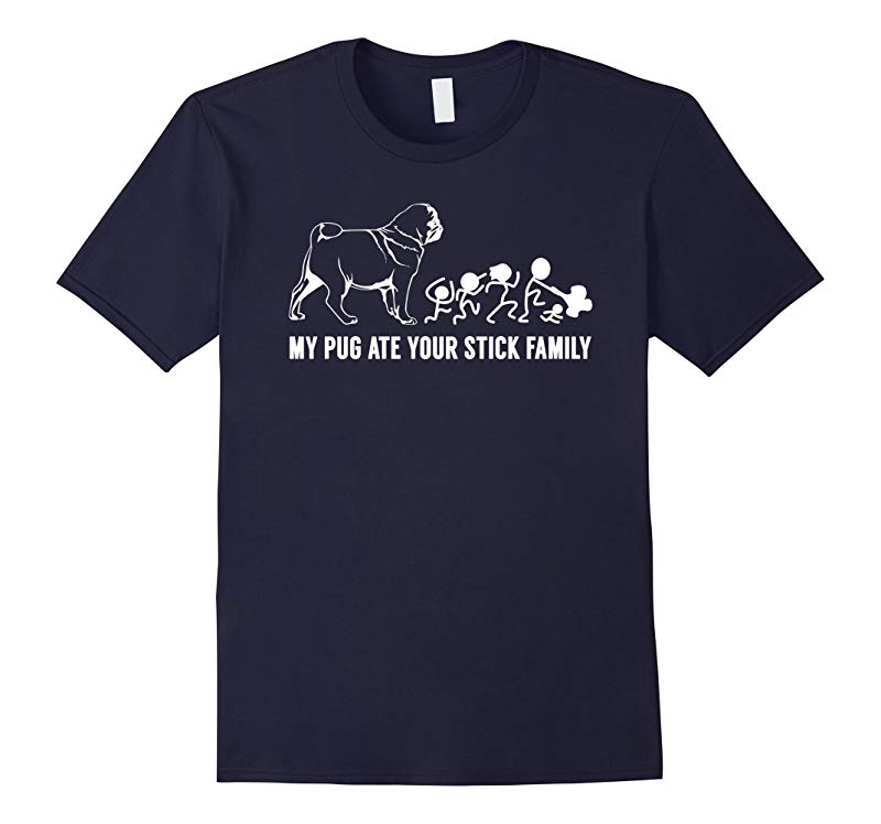 My Pug Ate Your Stick Family T-Shirt-RT