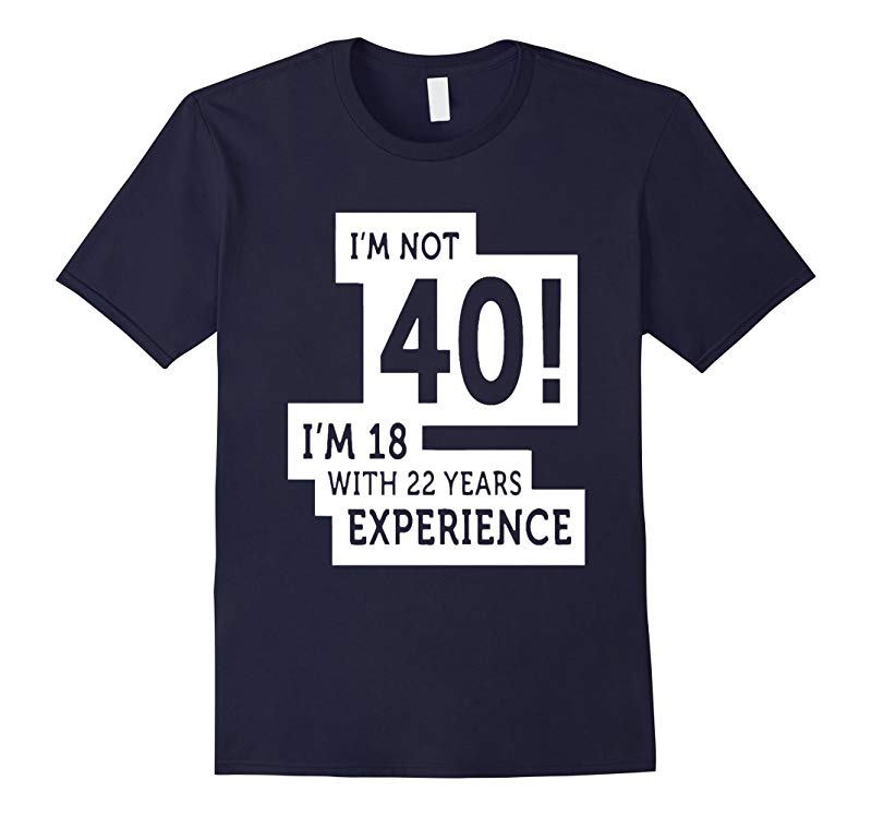 40th birthday shirt im not 40 im 18 40 year old shirt-RT